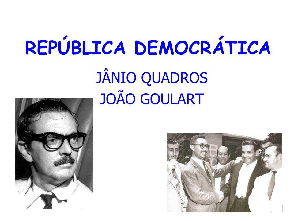 REPÚBLICA DEMOCRÁTICA JÂNIO QUADROS JOÃO GOULART