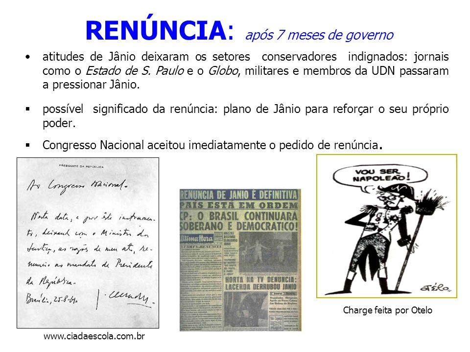 RENÚNCIA: após 7 meses de governo atitudes de Jânio deixaram os setores conservadores indignados: jornais como o Estado de S. Paulo e o Globo, militar
