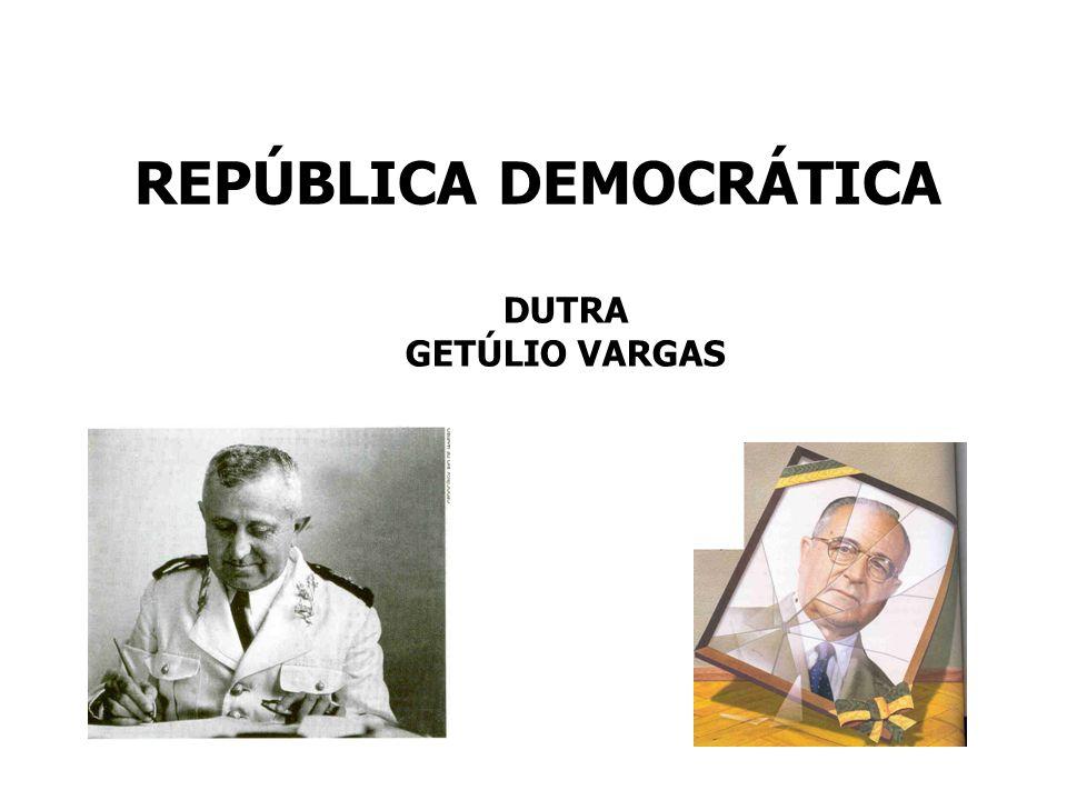 REPÚBLICA DEMOCRÁTICA DUTRA GETÚLIO VARGAS