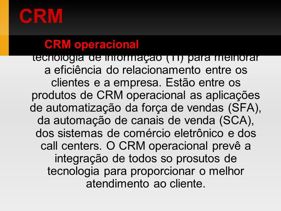 CRM operacional - É a aplicação da tecnologia de informação (TI) para melhorar a eficiência do relacionamento entre os clientes e a empresa. Estão ent