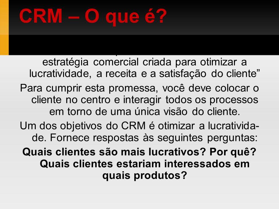 O Gartner Group define CRM como uma estratégia comercial criada para otimizar a lucratividade, a receita e a satisfação do cliente Para cumprir esta p