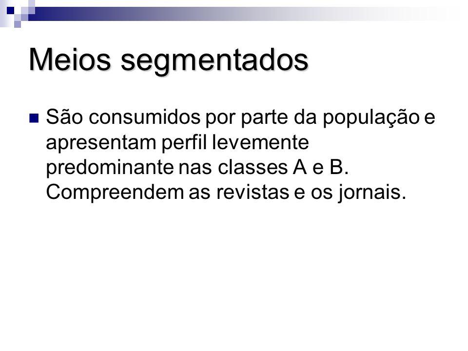 Meios segmentados São consumidos por parte da população e apresentam perfil levemente predominante nas classes A e B. Compreendem as revistas e os jor