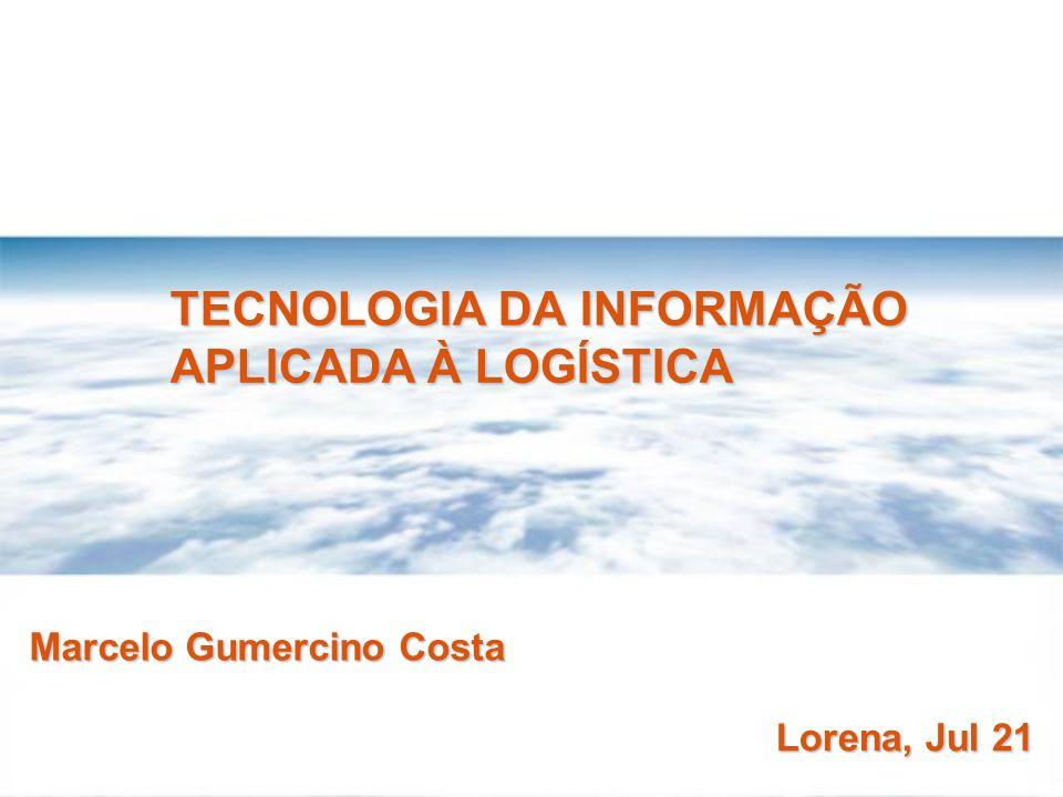 TECNOLOGIA DA INFORMAÇÃO APLICADA À LOGÍSTICA Lorena, Jul 21 Marcelo Gumercino Costa