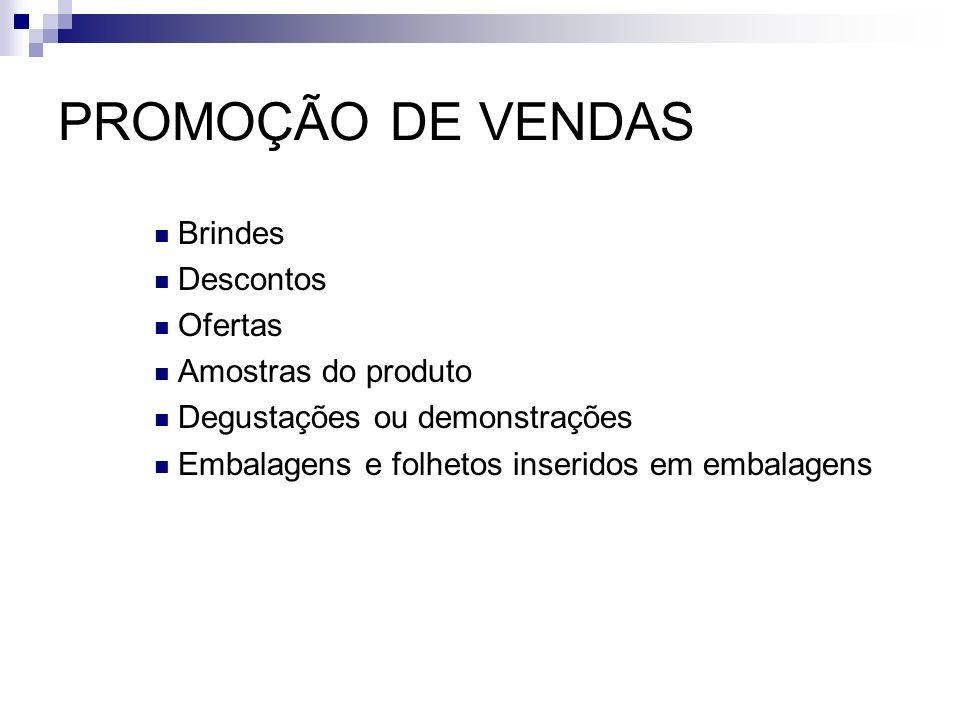 PROMOÇÃO DE VENDAS Brindes Descontos Ofertas Amostras do produto Degustações ou demonstrações Embalagens e folhetos inseridos em embalagens