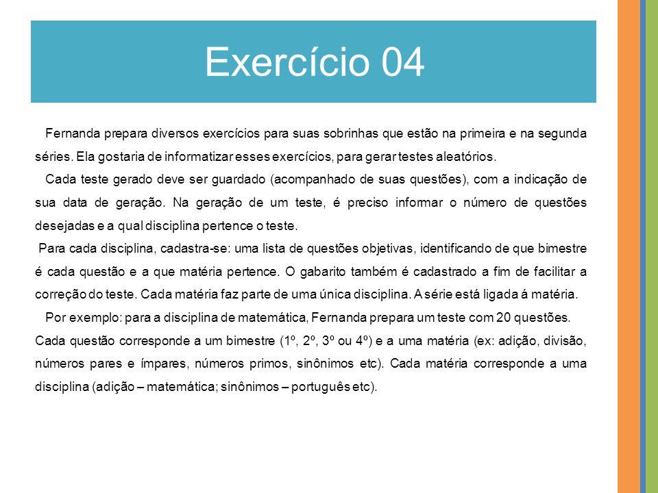 Exercício 04 Fernanda prepara diversos exercícios para suas sobrinhas que estão na primeira e na segunda séries. Ela gostaria de informatizar esses ex