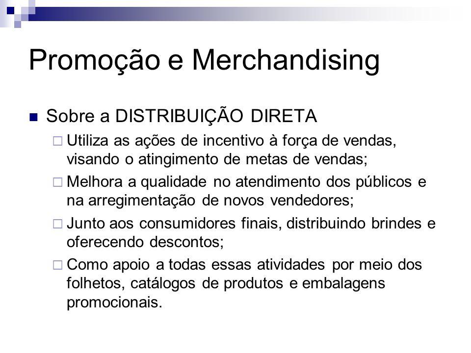 Promoção e Merchandising Sobre a DISTRIBUIÇÃO DIRETA Utiliza as ações de incentivo à força de vendas, visando o atingimento de metas de vendas; Melhor