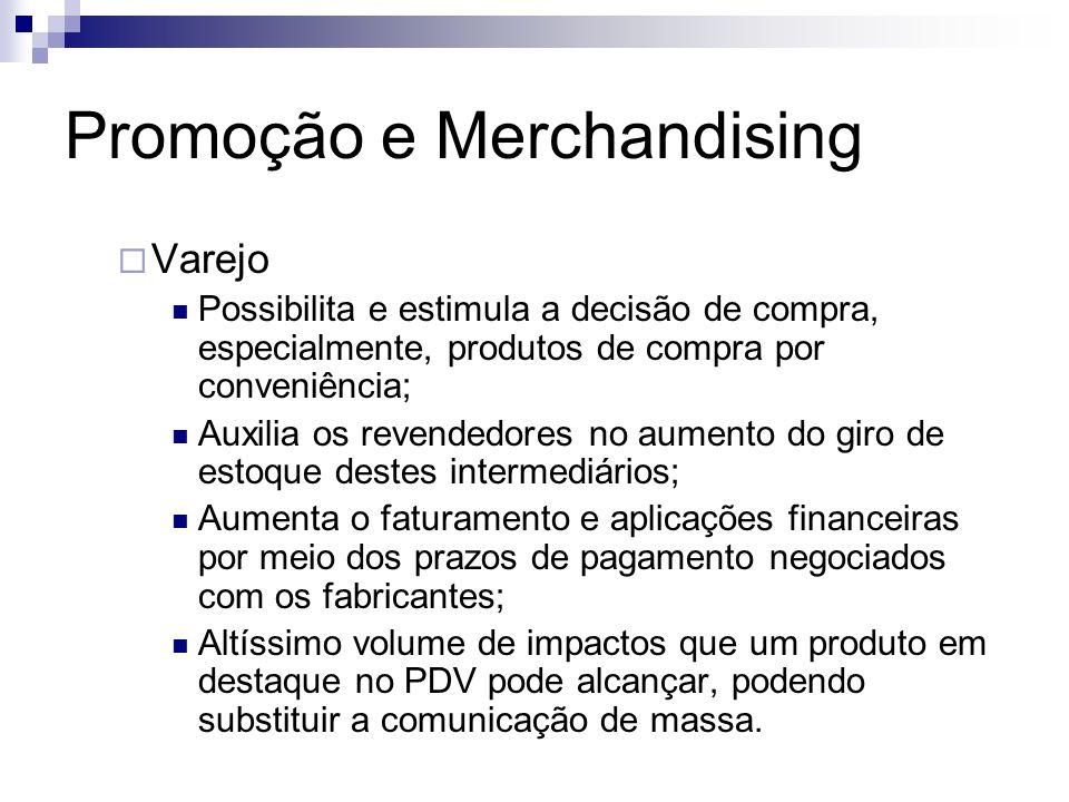 Promoção e Merchandising Varejo Possibilita e estimula a decisão de compra, especialmente, produtos de compra por conveniência; Auxilia os revendedore
