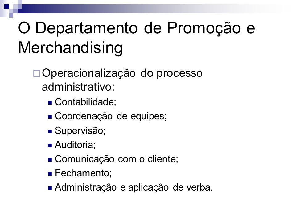 O Departamento de Promoção e Merchandising Operacionalização do processo administrativo: Contabilidade; Coordenação de equipes; Supervisão; Auditoria;