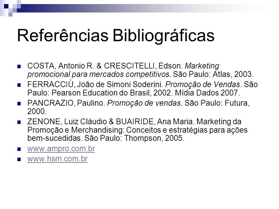 Referências Bibliográficas COSTA, Antonio R. & CRESCITELLI, Edson. Marketing promocional para mercados competitivos. São Paulo: Atlas, 2003. FERRACCIÙ