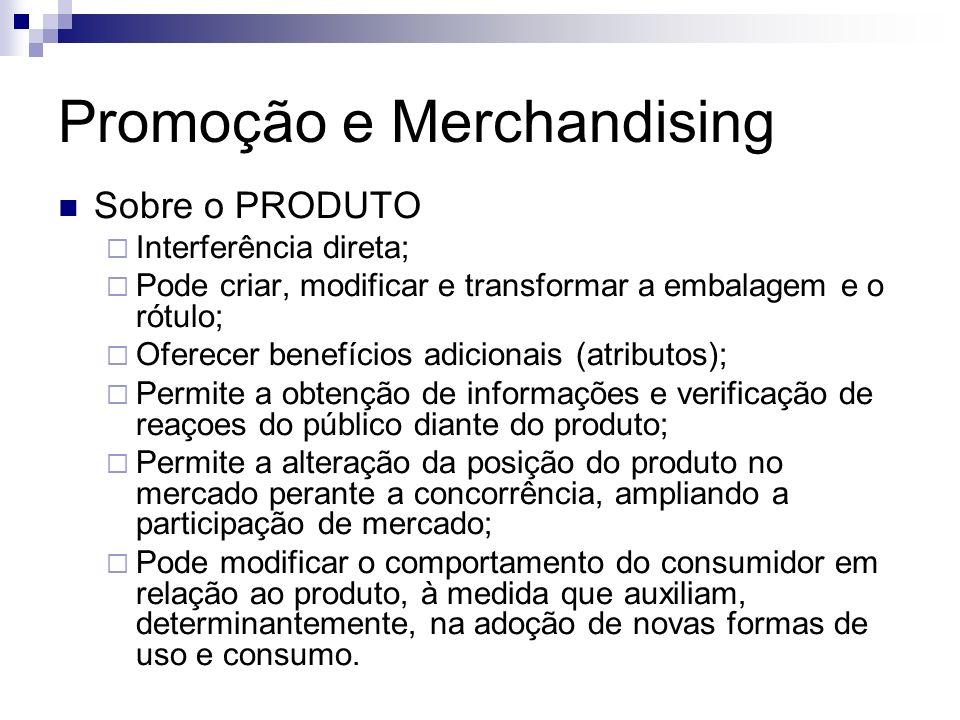 Promoção e Merchandising Sobre a DISTRIBUIÇÃO DIRETA Utiliza as ações de incentivo à força de vendas, visando o atingimento de metas de vendas; Melhora a qualidade no atendimento dos públicos e na arregimentação de novos vendedores; Junto aos consumidores finais, distribuindo brindes e oferecendo descontos; Como apoio a todas essas atividades por meio dos folhetos, catálogos de produtos e embalagens promocionais.