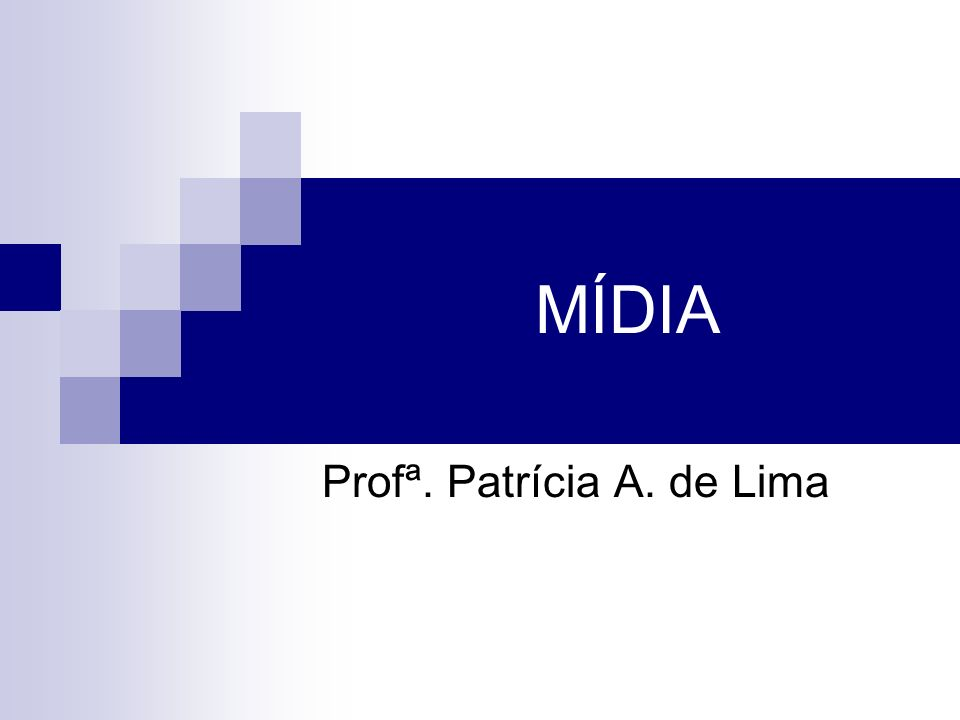 MÍDIA Profª. Patrícia A. de Lima