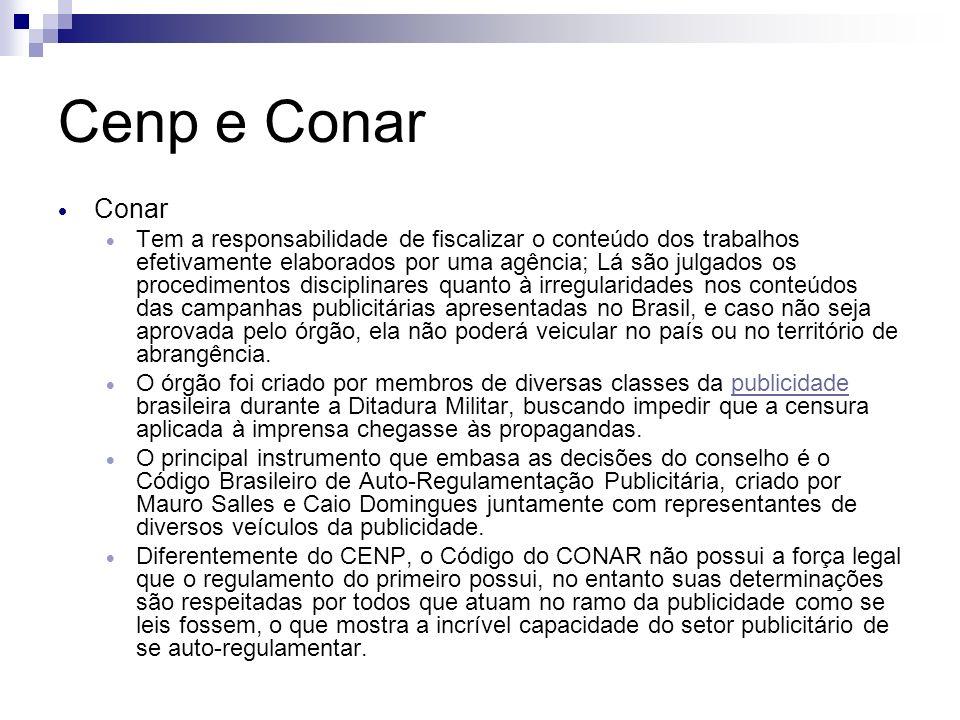 Cenp e Conar Conar Tem a responsabilidade de fiscalizar o conteúdo dos trabalhos efetivamente elaborados por uma agência; Lá são julgados os procedime