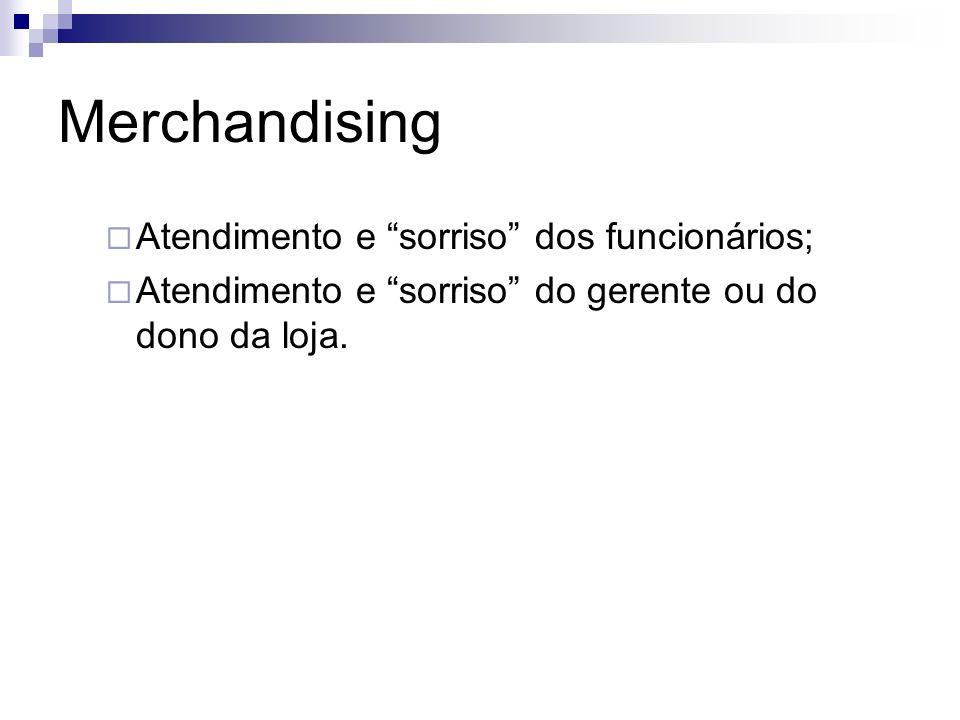 Merchandising Atendimento e sorriso dos funcionários; Atendimento e sorriso do gerente ou do dono da loja.