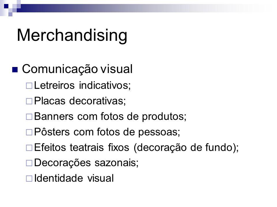 Merchandising Comunicação visual Letreiros indicativos; Placas decorativas; Banners com fotos de produtos; Pôsters com fotos de pessoas; Efeitos teatr