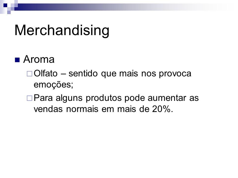 Merchandising Aroma Olfato – sentido que mais nos provoca emoções; Para alguns produtos pode aumentar as vendas normais em mais de 20%.