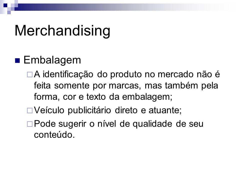 Merchandising Embalagem A identificação do produto no mercado não é feita somente por marcas, mas também pela forma, cor e texto da embalagem; Veículo