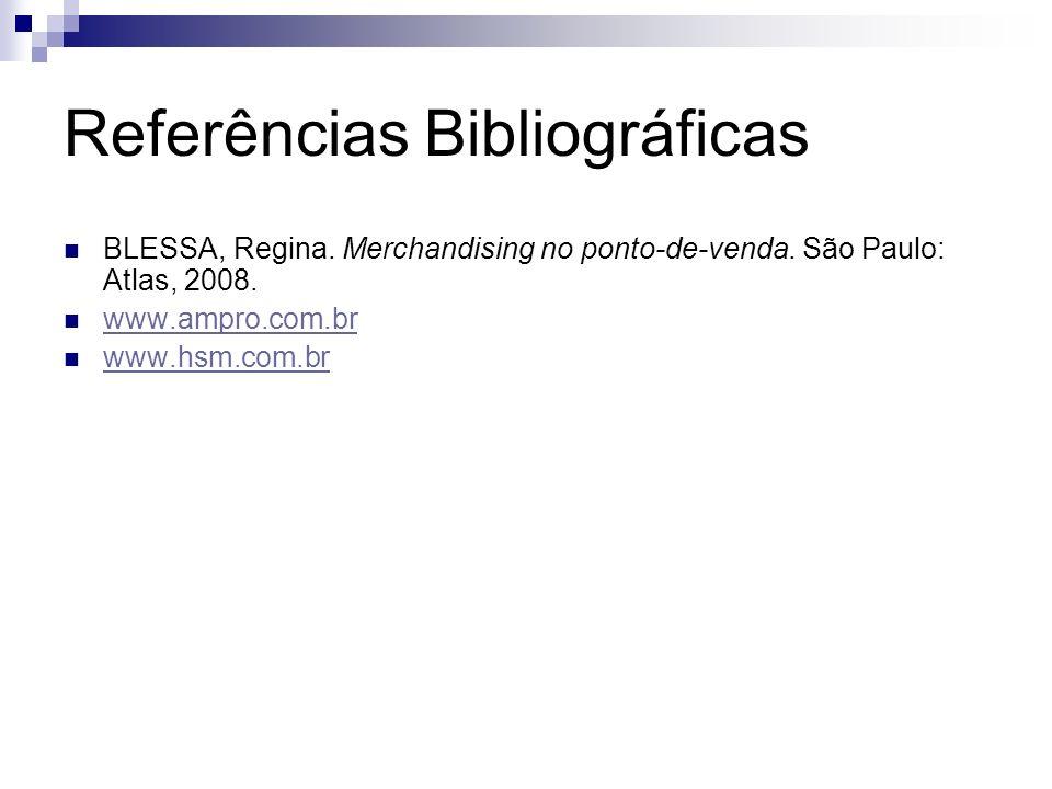 Referências Bibliográficas BLESSA, Regina. Merchandising no ponto-de-venda. São Paulo: Atlas, 2008. www.ampro.com.br www.hsm.com.br