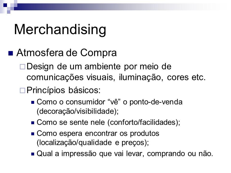 Merchandising Atmosfera de Compra Design de um ambiente por meio de comunicações visuais, iluminação, cores etc. Princípios básicos: Como o consumidor
