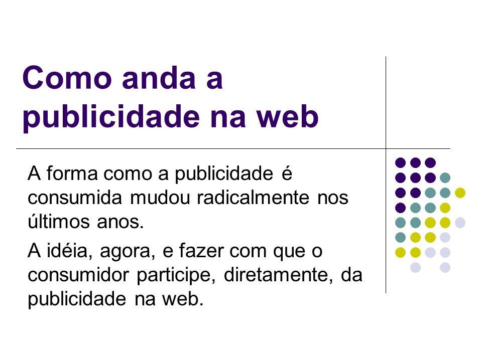 INTERATIVIDADE A tendência é que o consumidor possa participar da campanha de forma ativa.