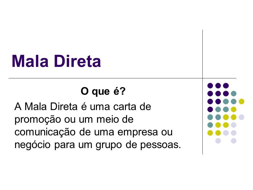 Mala Direta O que é? A Mala Direta é uma carta de promoção ou um meio de comunicação de uma empresa ou negócio para um grupo de pessoas.