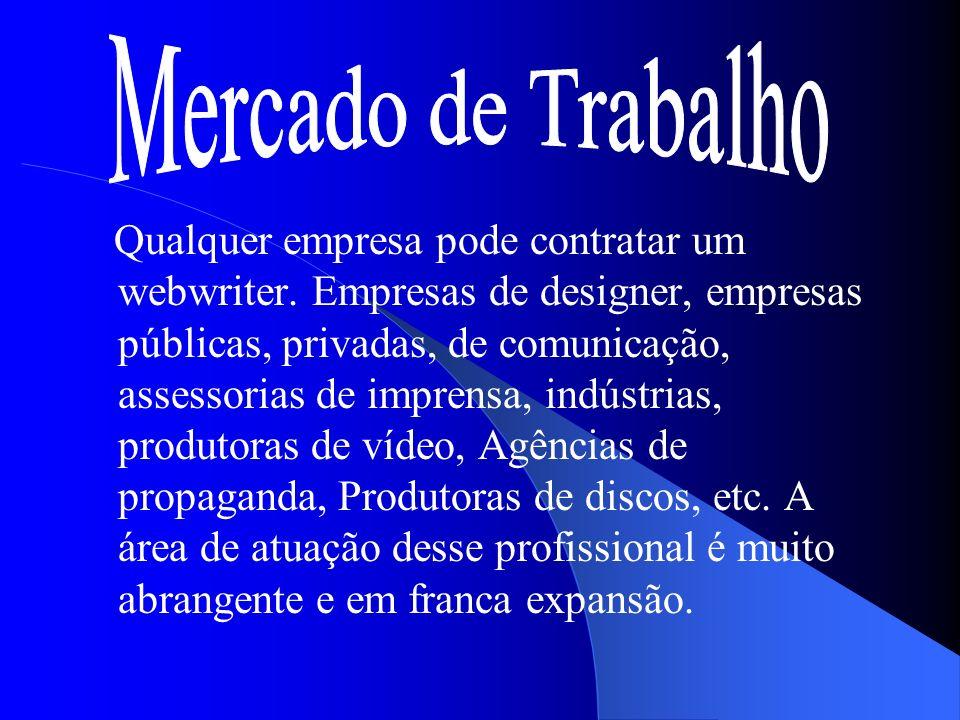 Qualquer empresa pode contratar um webwriter. Empresas de designer, empresas públicas, privadas, de comunicação, assessorias de imprensa, indústrias,