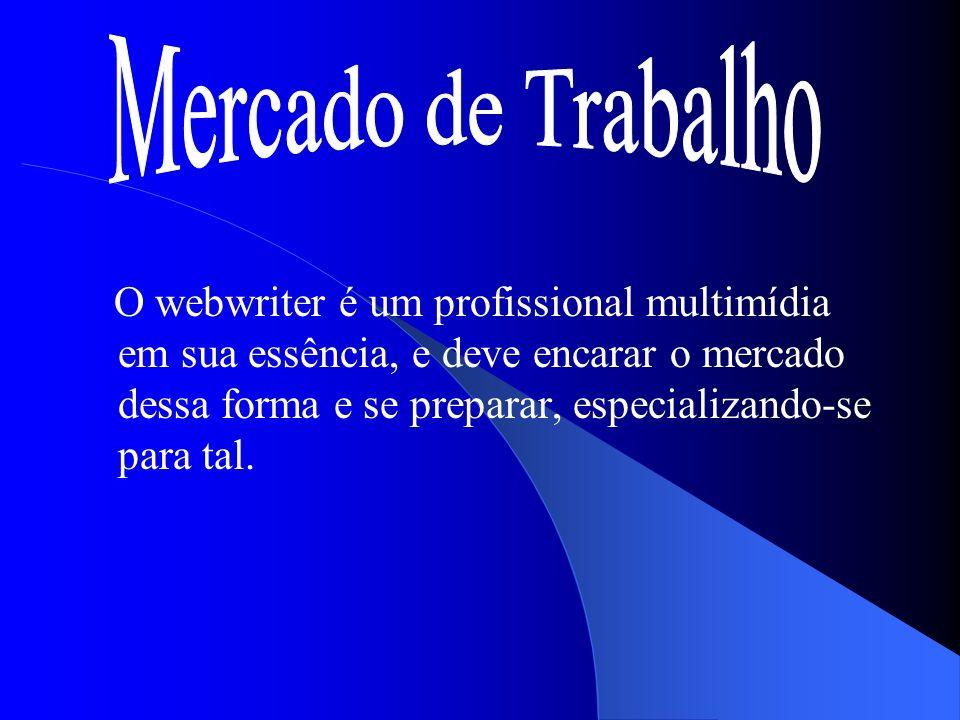 O webwriter é um profissional multimídia em sua essência, e deve encarar o mercado dessa forma e se preparar, especializando-se para tal.