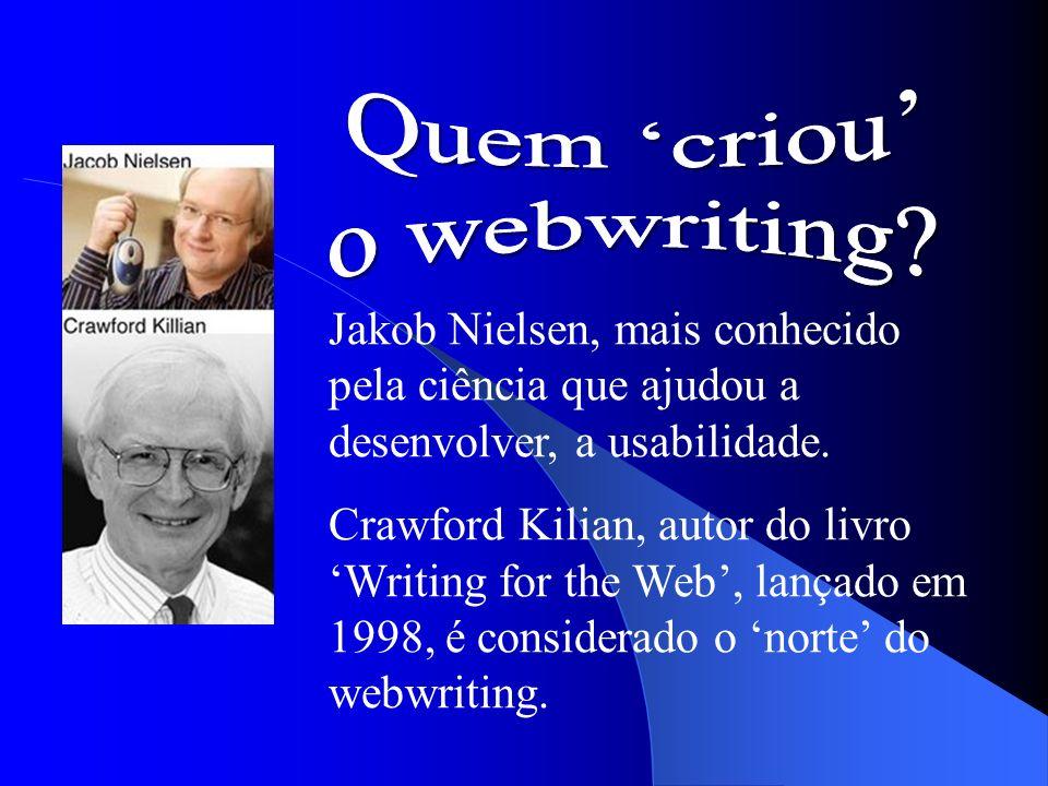 Jakob Nielsen, mais conhecido pela ciência que ajudou a desenvolver, a usabilidade. Crawford Kilian, autor do livro Writing for the Web, lançado em 19