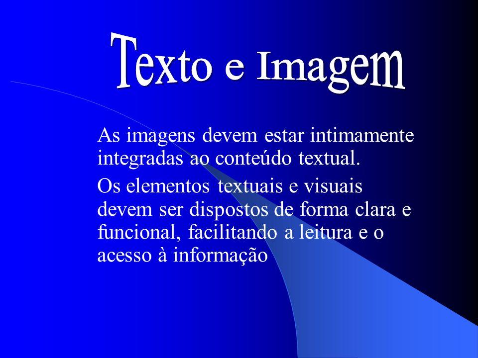 As imagens devem estar intimamente integradas ao conteúdo textual. Os elementos textuais e visuais devem ser dispostos de forma clara e funcional, fac