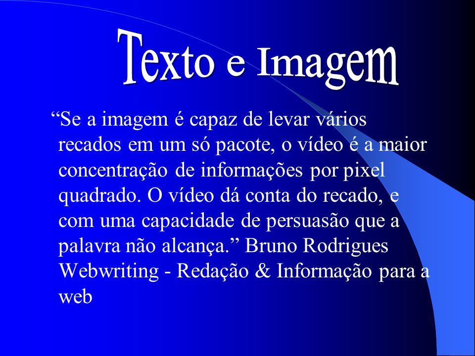 Se a imagem é capaz de levar vários recados em um só pacote, o vídeo é a maior concentração de informações por pixel quadrado. O vídeo dá conta do rec