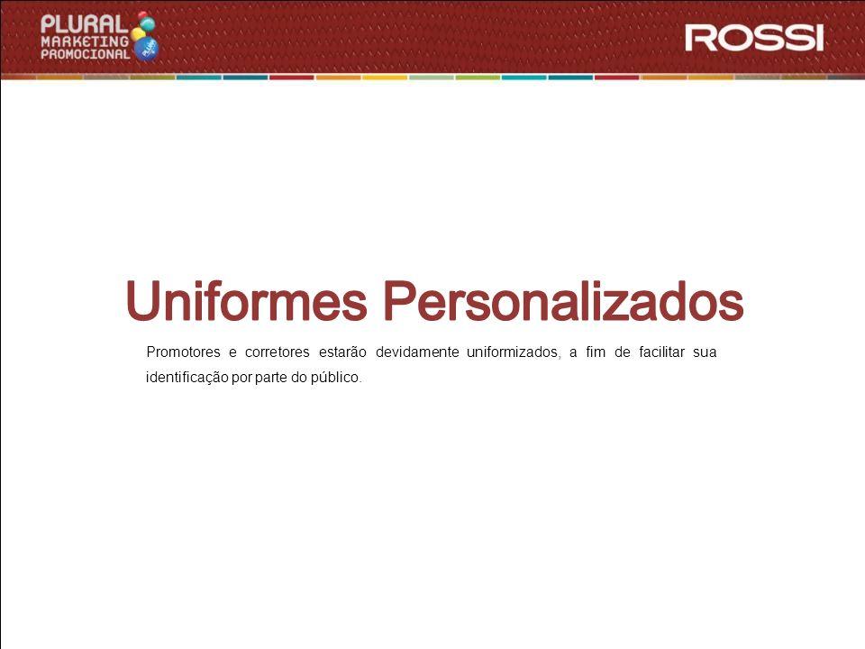 Promotores e corretores estarão devidamente uniformizados, a fim de facilitar sua identificação por parte do público.