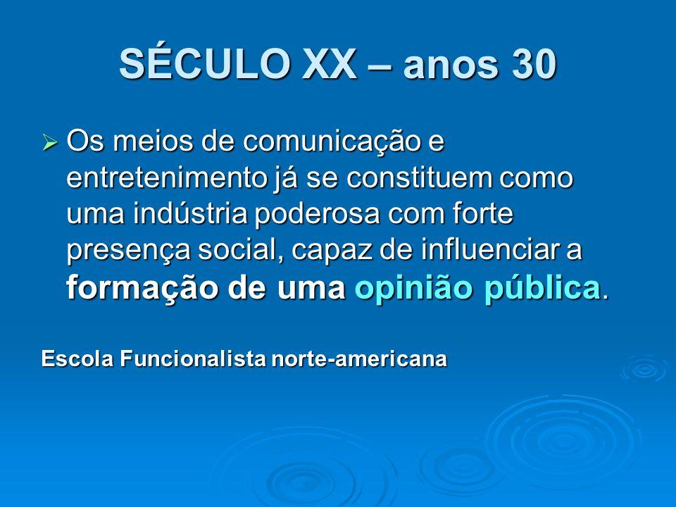 SÉCULO XX – anos 30 Os meios de comunicação e entretenimento já se constituem como uma indústria poderosa com forte presença social, capaz de influenc