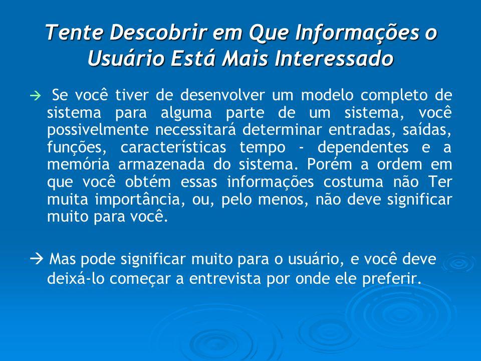 Tente Descobrir em Que Informações o Usuário Está Mais Interessado Se você tiver de desenvolver um modelo completo de sistema para alguma parte de um