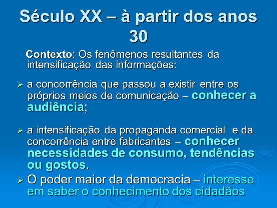 Século XX – à partir dos anos 30 Contexto: Os fenômenos resultantes da intensificação das informações: Contexto: Os fenômenos resultantes da intensifi