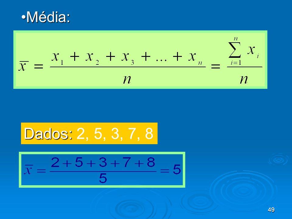49 Média:Média: Dados: Dados: 2, 5, 3, 7, 8