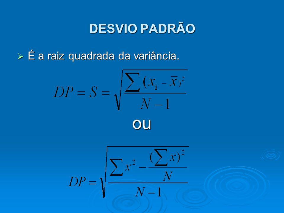 É a raiz quadrada da variância. É a raiz quadrada da variância.ou DESVIO PADRÃO
