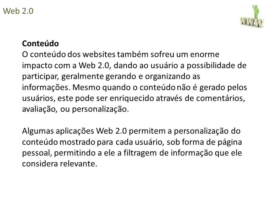 Conteúdo O conteúdo dos websites também sofreu um enorme impacto com a Web 2.0, dando ao usuário a possibilidade de participar, geralmente gerando e o