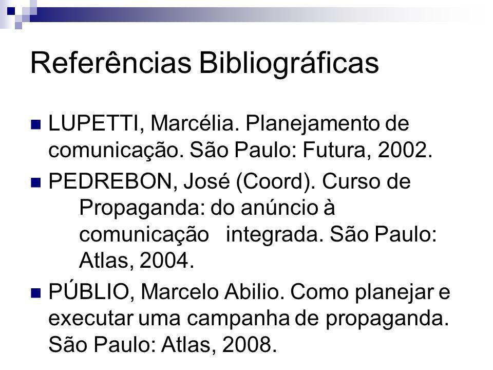 Referências Bibliográficas LUPETTI, Marcélia. Planejamento de comunicação. São Paulo: Futura, 2002. PEDREBON, José (Coord). Curso de Propaganda: do an