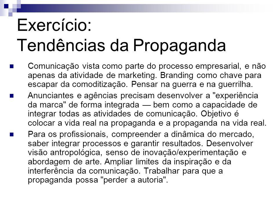 Exercício: Tendências da Propaganda Comunicação vista como parte do processo empresarial, e não apenas da atividade de marketing. Branding como chave