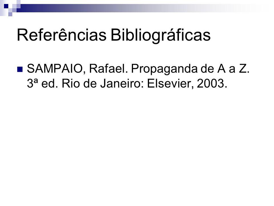 Referências Bibliográficas SAMPAIO, Rafael. Propaganda de A a Z. 3ª ed. Rio de Janeiro: Elsevier, 2003.
