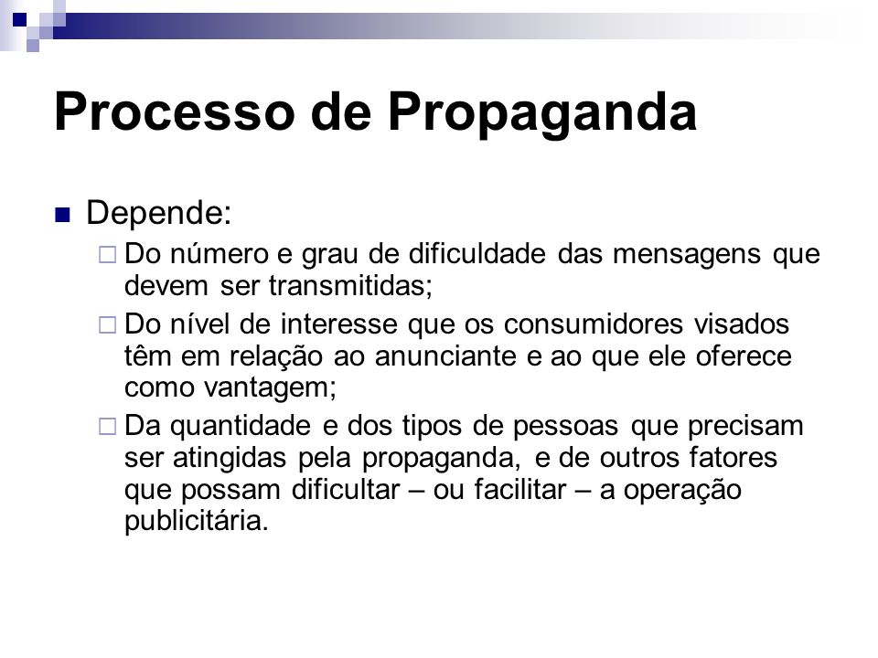 Processo de Propaganda Depende: Do número e grau de dificuldade das mensagens que devem ser transmitidas; Do nível de interesse que os consumidores vi