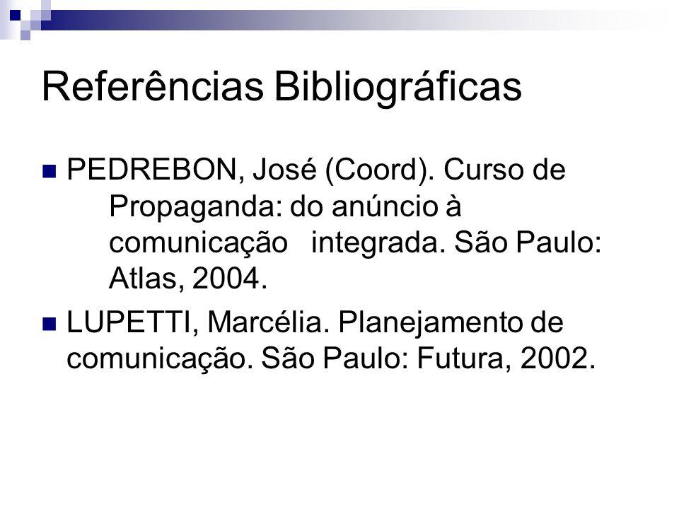Referências Bibliográficas PEDREBON, José (Coord). Curso de Propaganda: do anúncio à comunicação integrada. São Paulo: Atlas, 2004. LUPETTI, Marcélia.