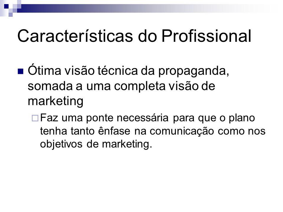 Características do Profissional Ótima visão técnica da propaganda, somada a uma completa visão de marketing Faz uma ponte necessária para que o plano