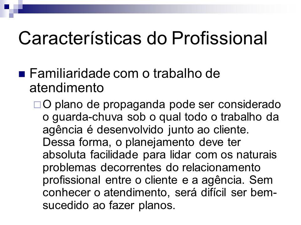 Características do Profissional Familiaridade com o trabalho de atendimento O plano de propaganda pode ser considerado o guarda-chuva sob o qual todo