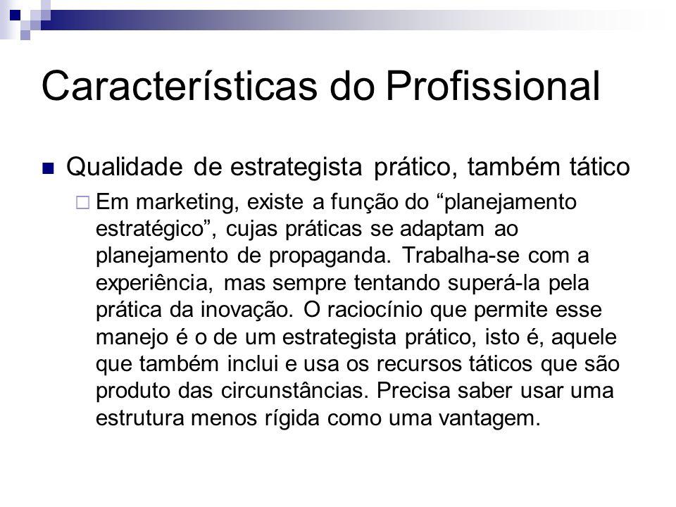 Características do Profissional Qualidade de estrategista prático, também tático Em marketing, existe a função do planejamento estratégico, cujas prát