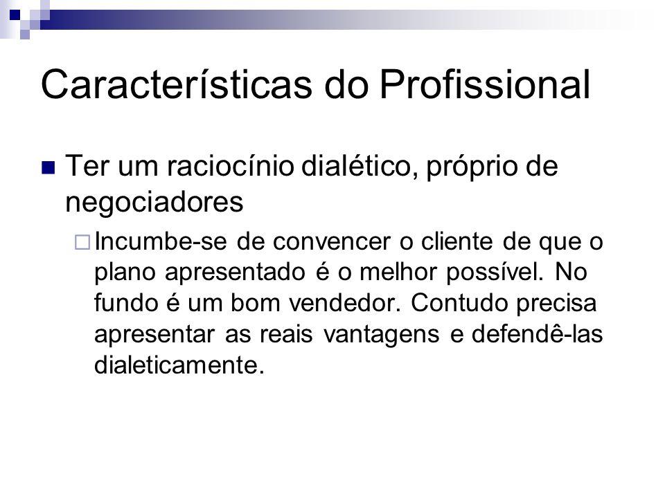 Características do Profissional Ter um raciocínio dialético, próprio de negociadores Incumbe-se de convencer o cliente de que o plano apresentado é o