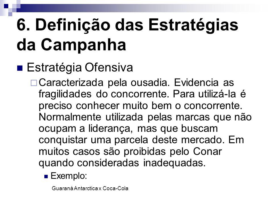 6. Definição das Estratégias da Campanha Estratégia Ofensiva Caracterizada pela ousadia. Evidencia as fragilidades do concorrente. Para utilizá-la é p