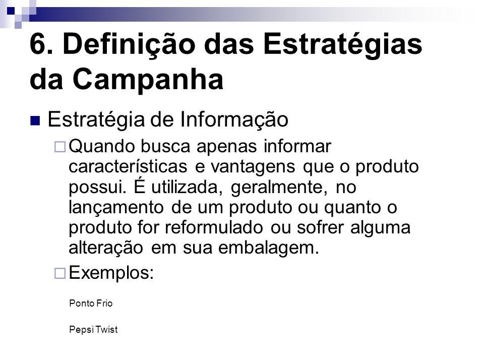 6. Definição das Estratégias da Campanha Estratégia de Informação Quando busca apenas informar características e vantagens que o produto possui. É uti