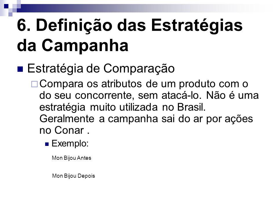 6. Definição das Estratégias da Campanha Estratégia de Comparação Compara os atributos de um produto com o do seu concorrente, sem atacá-lo. Não é uma