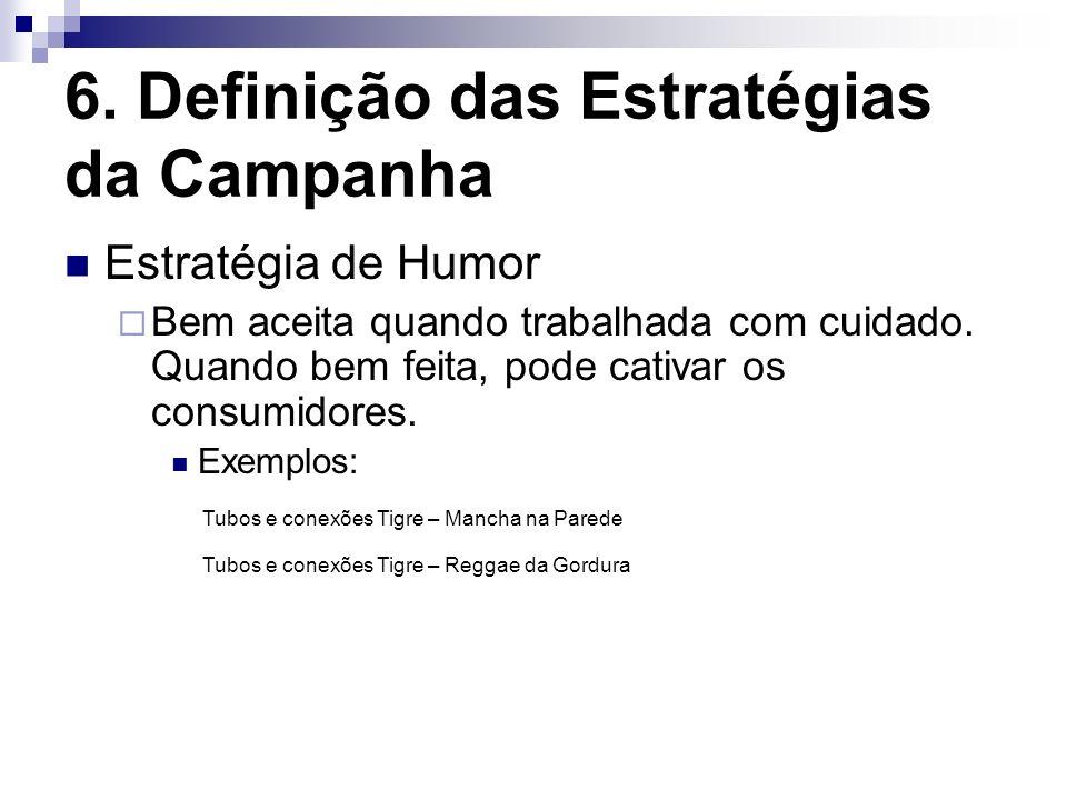 6. Definição das Estratégias da Campanha Estratégia de Humor Bem aceita quando trabalhada com cuidado. Quando bem feita, pode cativar os consumidores.