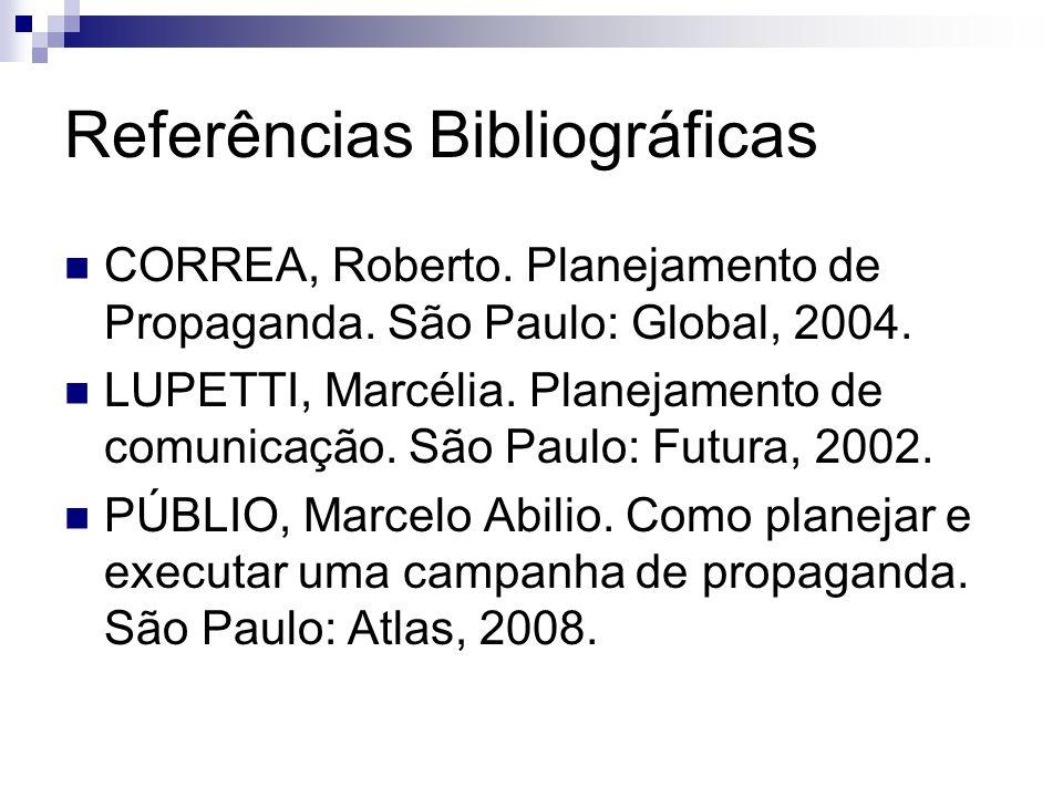 Referências Bibliográficas CORREA, Roberto. Planejamento de Propaganda. São Paulo: Global, 2004. LUPETTI, Marcélia. Planejamento de comunicação. São P